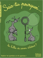 """Couverture du livre : """"Sais-tu pourquoi... les bulles de savon éclatent ?"""""""