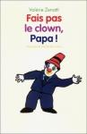 """Couverture du livre : """"Fais pas le clown, Papa !"""""""