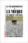 """Couverture du livre : """"La vie quotidienne à La Mecque de Mahomet à nos jours"""""""