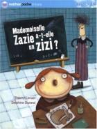 """Couverture du livre : """"Mademoiselle Zazie a-t-elle un zizi ?"""""""