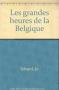 """Couverture du livre : """"Les grandes heures de la Belgique"""""""