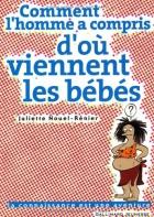"""Couverture du livre : """"Comment l'homme a compris d'où viennent les bébés"""""""