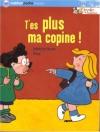 """Couverture du livre : """"T'es plus ma copine !"""""""