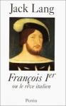 """Couverture du livre : """"François Ier ou le rêve italien"""""""
