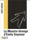 """Couverture du livre : """"Le meurtre étrange d'Emily Seymour"""""""