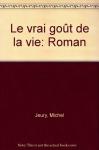 """Couverture du livre : """"Le vrai goût de la vie"""""""