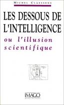 """Couverture du livre : """"Les dessous de l'intelligence ou l'illusion scientifique"""""""