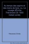 """Couverture du livre : """"Au temps des sapines et des trains de bois ou le voyage d'Emilie Thévenard"""""""