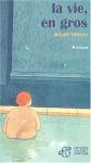 """Couverture du livre : """"La vie en gros"""""""
