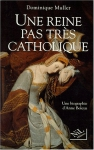 """Couverture du livre : """"Une reine pas très catholique"""""""