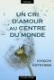 """Couverture du livre : """"Un cri d'amour au centre du monde"""""""