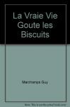"""Couverture du livre : """"La vraie vie goûte les biscuits"""""""