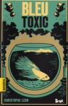 """Couverture du livre : """"Bleu Toxic"""""""