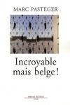 """Couverture du livre : """"Incroyable mais belge !"""""""