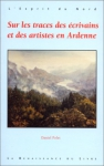 """Couverture du livre : """"Sur les traces des écrivains et des artistes en Ardenne"""""""