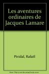 """Couverture du livre : """"Les aventures ordinaires de Jacques Lamare"""""""