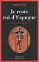 """Couverture du livre : """"Je reste roi d'Espagne"""""""