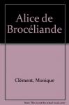 "Couverture du livre : ""Alice de Brocéliande"""