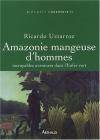 """Couverture du livre : """"Amazonie mangeuse d'hommes"""""""