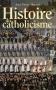 """Couverture du livre : """"Histoire du catholicisme"""""""