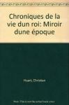 """Couverture du livre : """"Chroniques de la vie d'un roi"""""""
