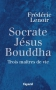 """Couverture du livre : """"Socrate, Jésus, Bouddha"""""""