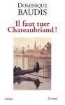 """Couverture du livre : """"Il faut tuer Chateaubriand !"""""""