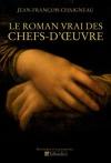 """Couverture du livre : """"Le roman vrai des chefs-d'oeuvre"""""""