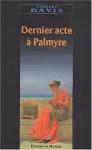 """Couverture du livre : """"Dernier acte à Palmyre"""""""