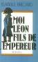 """Couverture du livre : """"Moi, Léon, fils de l'Empereur"""""""