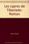 """Couverture du livre : """"Les cyprès de Tibériade"""""""