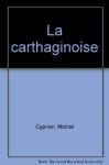 """Couverture du livre : """"La Carthaginoise"""""""
