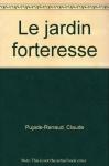 "Couverture du livre : ""Le jardin forteresse"""