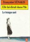 """Couverture du livre : """"Elle lui dirait dans l'île suivi de Le temps usé"""""""