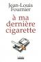 """Couverture du livre : """"À ma dernière cigarette"""""""