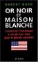 """Couverture du livre : """"Or noir et Maison blanche"""""""