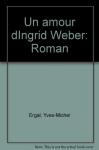 """Couverture du livre : """"Un amour d'Ingrid Weber"""""""