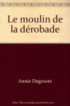 """Couverture du livre : """"Le moulin de la Dérobade"""""""