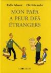 """Couverture du livre : """"Mon papa a peur des étrangers"""""""