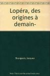 """Couverture du livre : """"L'opéra, des origines à demain"""""""