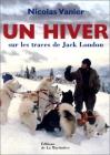 """Couverture du livre : """"Un hiver sur les traces de Jack London"""""""