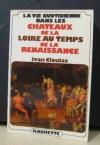 """Couverture du livre : """"La vie quotidienne dans les châteaux de la Loire au temps de la Renaissance"""""""