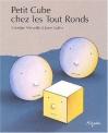"""Couverture du livre : """"Petit Cube chez les Tout Ronds"""""""