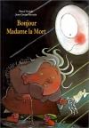 """Couverture du livre : """"Bonjour, Madame la Mort !"""""""