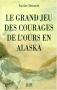 """Couverture du livre : """"Le grand jeu des courages de l'ours en Alaska"""""""