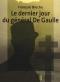 """Couverture du livre : """"Le dernier jour du général De Gaulle"""""""