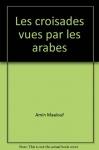 """Couverture du livre : """"Les croisades vues par les Arabes"""""""