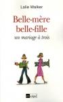 """Couverture du livre : """"Belle-mère, belle-fille, un mariage à trois"""""""