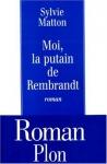 """Couverture du livre : """"Moi, la putain de Rembrandt"""""""