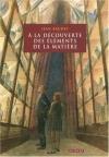 """Couverture du livre : """"A la découverte des éléments de la matière"""""""